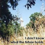 I don't know what the future holds, but I know wWho holds the future.