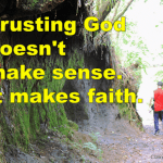 food for faith: Trusting God doesn't make sense. It makes faith.