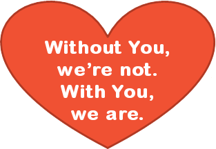 Without You, we're not. With You, we are.