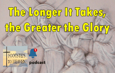 The Longer it Takes, the Greater the Glory