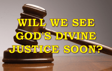 Willl we see God's Divine Justice Soon?
