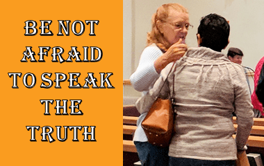 Be not afraid to speak the truth