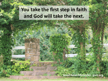 In your calling, you take the first step and God will take the next